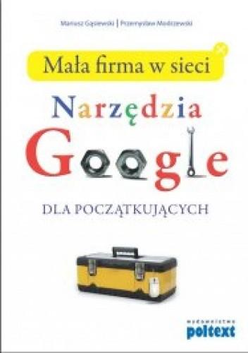 Okładka książki Mała firma w sieci - Narzędzia Google dla początkujących