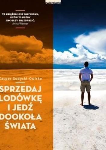 Okładka książki Sprzedaj lodówkę i jedź dookoła świata