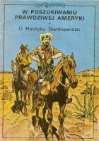 W poszukiwaniu prawdziwej Ameryki. O Henryku Sienkiewiczu