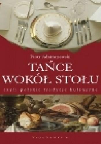 Okładka książki Tańce wokół stołu, czyli polskie tradycje kulinarne
