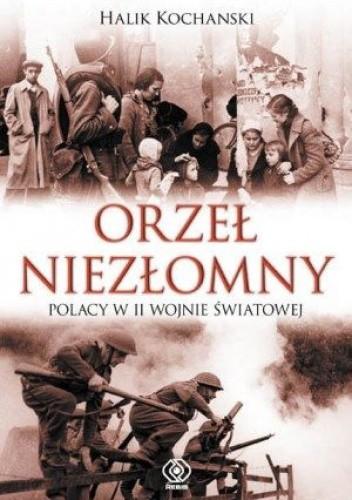 Okładka książki Orzeł niezłomny. Polska i Polacy w II wojnie światowej