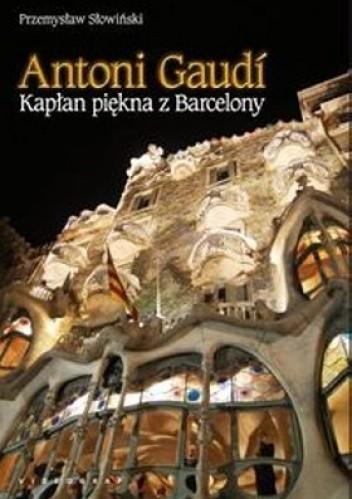 Okładka książki Antoni Gaudi. Kapłan piękna z Barcelony