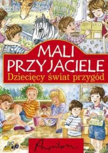 Okładka książki Mali przyjaciele. Dziecięcy świat przygód