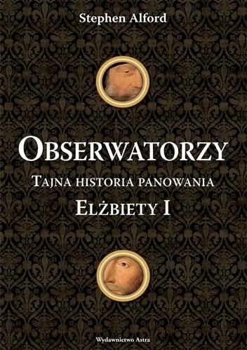 Okładka książki Obserwatorzy. Tajna historia panowania Elżbiety I