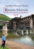 Kresowa Atlantyda. Historia i mitologia miast kresowych Tom III