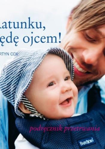Okładka książki Ratunku będę ojcem! Podręcznik przetrwania