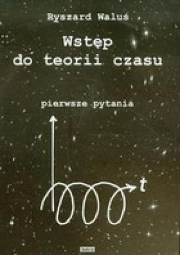 Okładka książki Wstęp do teorii czasu - pierwsze pytania