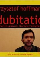 Dubitatio. O poezji Eugeniusza Tkaczyszyna-Dyckiego