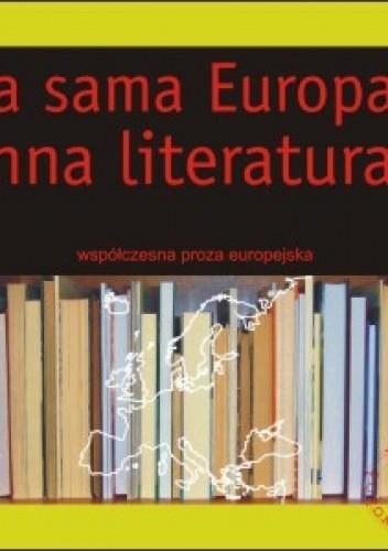 Okładka książki Ta sama Europa? Inna literatura? Współczesna proza europejska