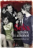 Seks, sztuka i alkohol. Życie towarzyskie lat 60.