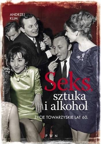 Seks, sztuka i alkohol. Życie towarzyskie lat 60 - Andrzej Kim