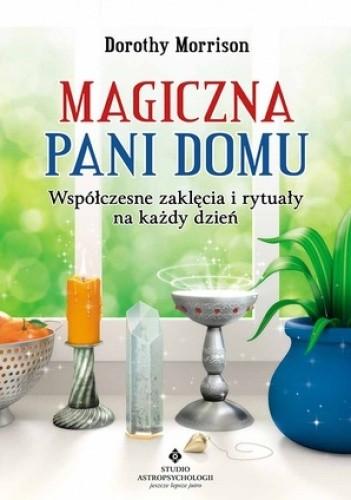 Okładka książki Magiczna Pani Domu. Współczesne zaklęcia i rytuały na każdy dzień