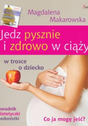 Okładka książki Jedz pysznie i zdrowo w ciąży. Co ja mogę jeść? w trosce o dziecko, poradnik dietetyczki hedonistki