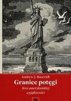 Granice Potęgi. Kres Amerykańskiej Wyjątkowości