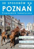 30 sposobów na Poznań. Przewodnik tematyczny