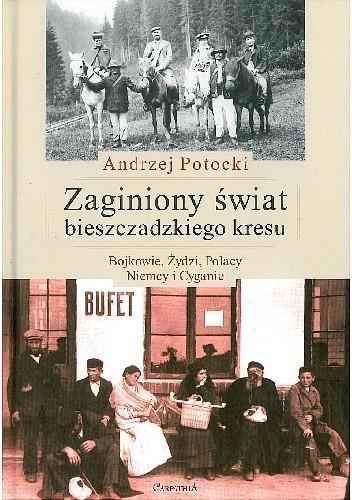 Okładka książki Zaginiony świat bieszczadzkiego kresu. Bojkowie, Żydzi, Polacy, Niemcy i Cyganie