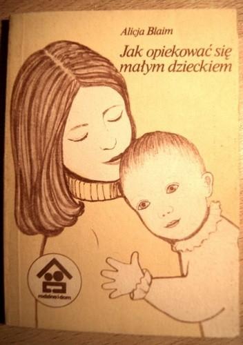 Okładka książki Jak opiekować się małym dzieckiem