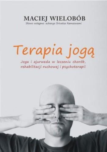Okładka książki Terapia jogą. Joga i ajurweda w leczeniu chorób, rehabilitacji ruchowej i psychoterapii