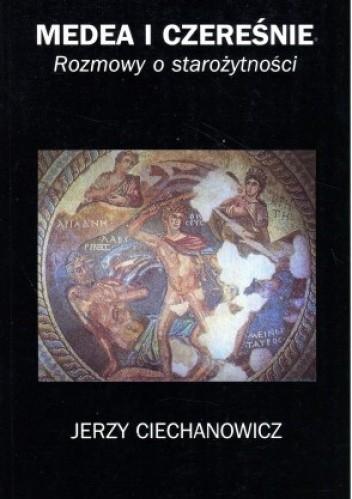 Okładka książki Medea i czereśnie. Rozmowy o starożytności