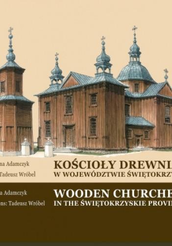 Okładka książki Kościoły drewniane w województwie świętokrzyskim