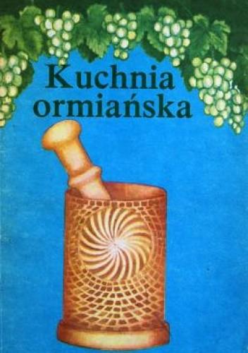 Kuchnia Ormiańska Praca Zbiorowa 196817 Lubimyczytaćpl