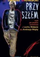 Przyszłem czyli jak pisałem scenariusz o Lechu Wałęsie dla Andrzeja Wajdy
