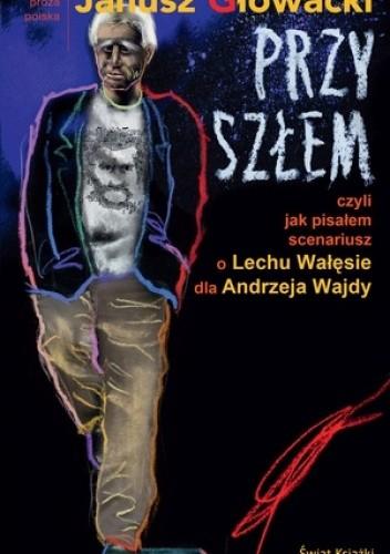 Okładka książki Przyszłem czyli jak pisałem scenariusz o Lechu Wałęsie dla Andrzeja Wajdy