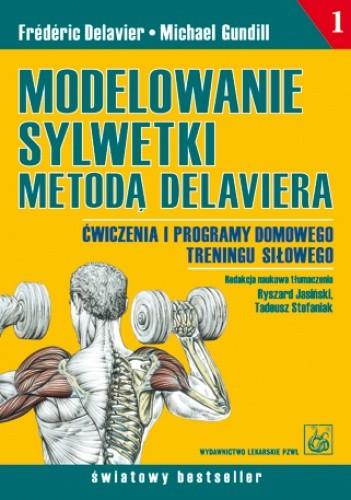 Okładka książki Modelowanie sylwetki metodą Delaviera. Ćwiczenia i programy domowego treningu siłowego