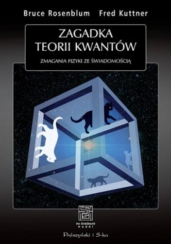 Okładka książki Zagadka teorii kwantów. Zmagania fizyki ze świadomością