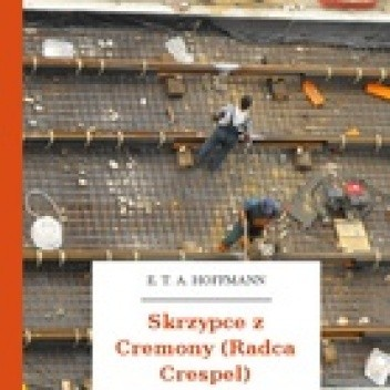 Okładka książki Skrzypce z Cremony (Radca Crespel)