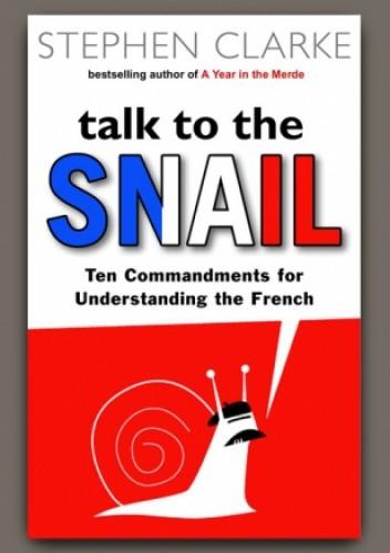 Okładka książki Talk to the Snail. The Commandments for Understanding the French