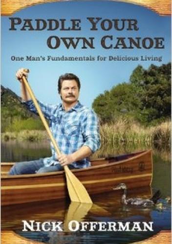 Okładka książki Paddle Your Own Canoe: One Man's Fundamentals for Delicious Living
