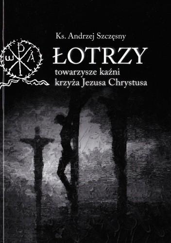 Okładka książki Łotrzy - towarzysze kaźni krzyża Jezusa Chrystusa