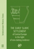 The Early Slavic Settlement of Central Europe in the light of new dating evidence