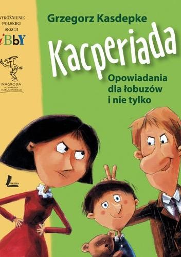 Okładka książki Kacperiada. Opowiadania dla łobuzów i nie tylko.