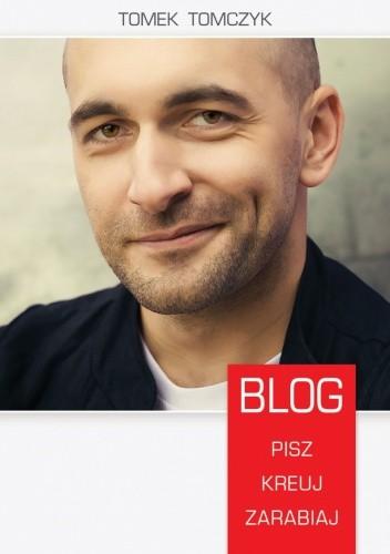 Okładka książki Blog. Pisz, kreuj, zarabiaj