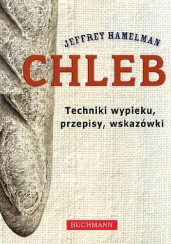 Okładka książki Chleb. Techniki wypieku, przepisy, wskazówki
