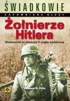 Żołnierze Hitlera. Świadkowie. Zapomniane głosy. Wehrmacht na frontach II wojny światowej.