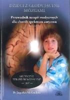 Dzieci z głodującymi mózgami. Przewodnik terapii medycznych dla chorób spektrum autyzmu