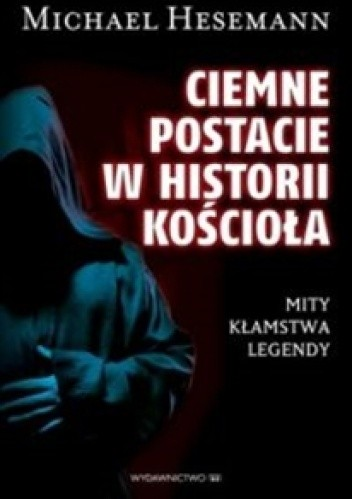Okładka książki Ciemne postacie w historii kościoła. Mity, kłamstwa, legendy