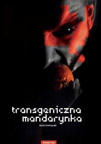 Okładka książki Transgeniczna mandarynka