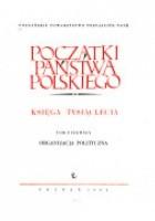 Początki  państwa polskiego. Księga tysiąclecia t. I. Organizacja polityczna