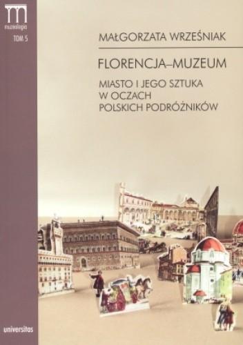 Okładka książki Florencja-muzeum. Miasto i jego sztuka w oczach polskich podróżników