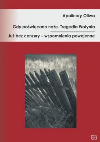 Okładka książki Gdy poświęcano noże. Tragedia Wołynia. Już bez cenzury – wspomnienia powojenne