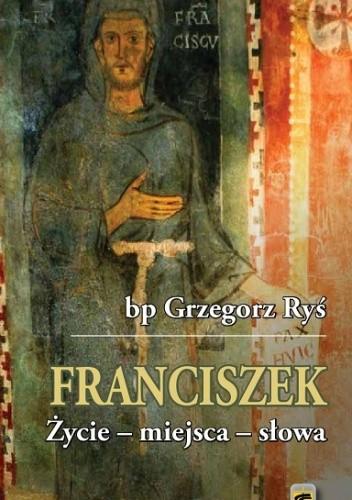 Okładka książki Franciszek, Życie - miejsca - słowa