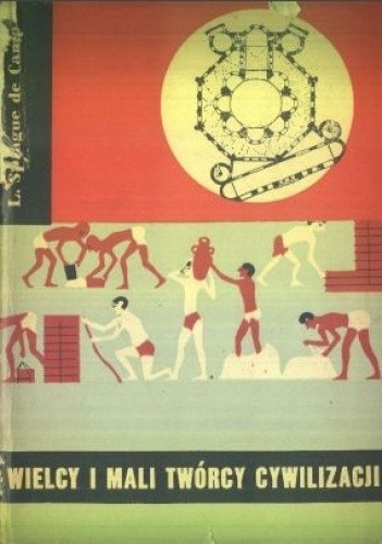 Okładka książki Wielcy i mali twórcy cywilizacji (Od Imhotepa do Leonarda Da Vinci)
