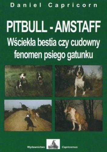 Okładka książki PITBULL - AMSTAFF Wściekła bestia czy cudowny fenomen psiego gatunku