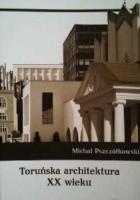 Toruńska architektura XX wieku