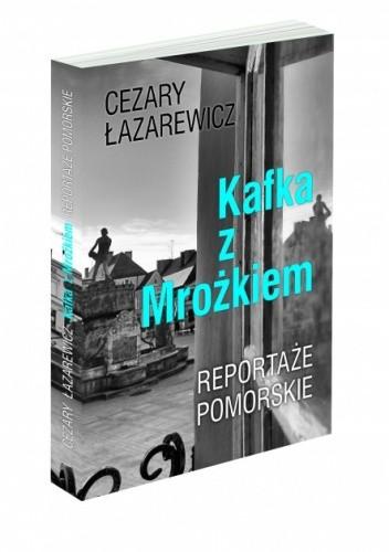 Okładka książki Kafka z Mrożkiem. Reportaże pomorskie.