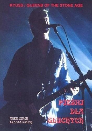 Okładka książki Kyuss / Queens Of The Stone Age: Pieśni dla głuchych
